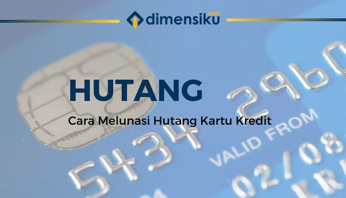Cara Melunasi Hutang Kartu Kredit Yang Menumpuk