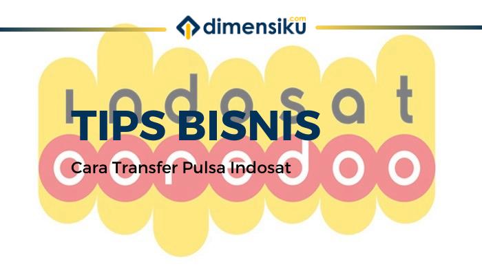 Cara Transfer Pulsa Indosat Ke Sesama dan Operator Lain Terbaru 2020