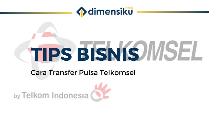 Cara Transfer Pulsa Telkomsel ke Sesama dan Operator Lain Terbaru 2020