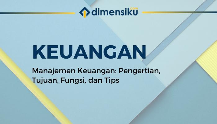Manajemen Keuangan Pengertian, Tujuan, Fungsi, dan Tips